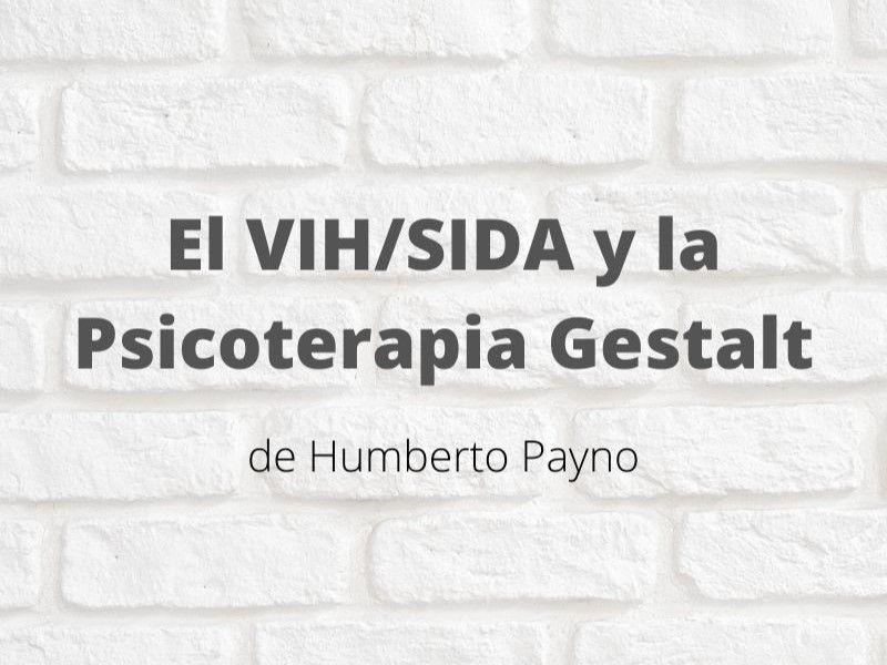 El VIH/SIDA y la Psicoterapia Gestalt. Artículo de Humberto Payno