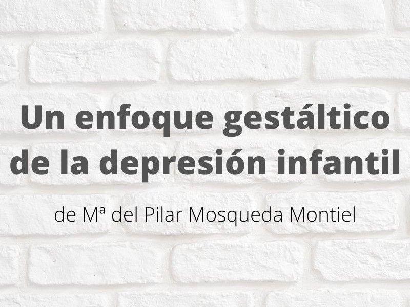 Un enfoque gestáltico de la depresión infantil. Artículo de Mª del Pilar Mosqueda Montiel