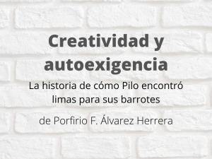 Creatividad y autoexigencia: La historia de cómo Pilo encontró limas para sus barrotes. De Porfirio F. Álvarez Herrera