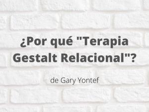 """¿Por qué """"terapia gestalt relacional""""? Artículo de Gary Yontef"""