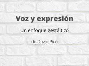 Voz y Expresión Un enfoque gestáltico. Tesina de David Picó