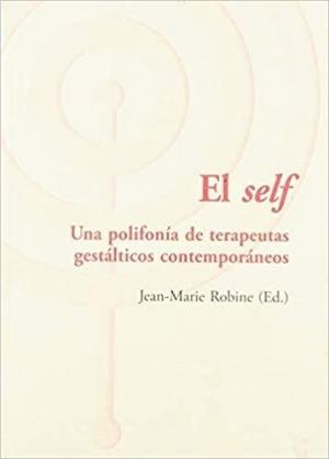 El self: Una polifonía de terapeutas gestálticos contemporáneos - Jean-Marie Robine