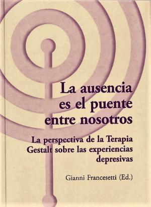 La ausencia es el puente entre nosotros: La perspectiva de la Terapia Gestalt sobre las experiencias depresivas