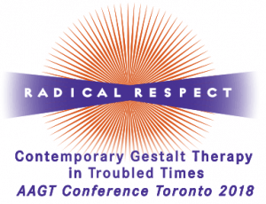 """""""Contemporary Gestalt Therapy in Troubled Times"""" AAGT Conference Toronto 2018"""